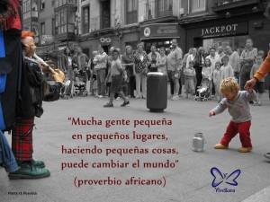 Mucha gente pequeña en lugares pequeños, haciendo pequeñas cosas, puede cambiar el mundo.vivessana